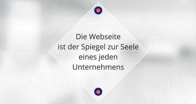 Die Website ist der Spiegel zur Seele eines jeden Unternehmens