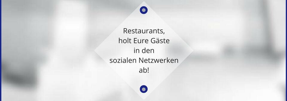 Restaurants, holt Eure Gäste in den sozialen Netzwerken ab!