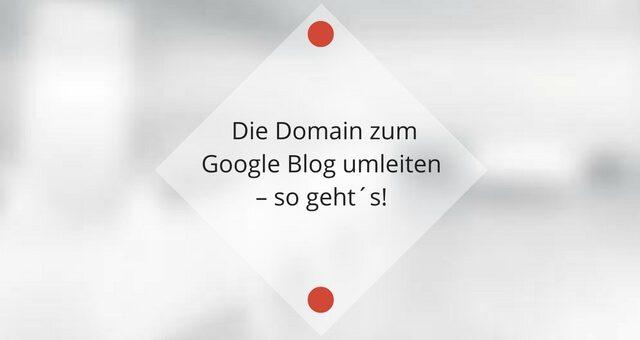 Die Domain zum Google Blog umleiten – so gehts!