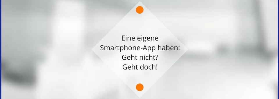 Eine eigene Smartphone-App haben: Geht nicht? Geht doch!