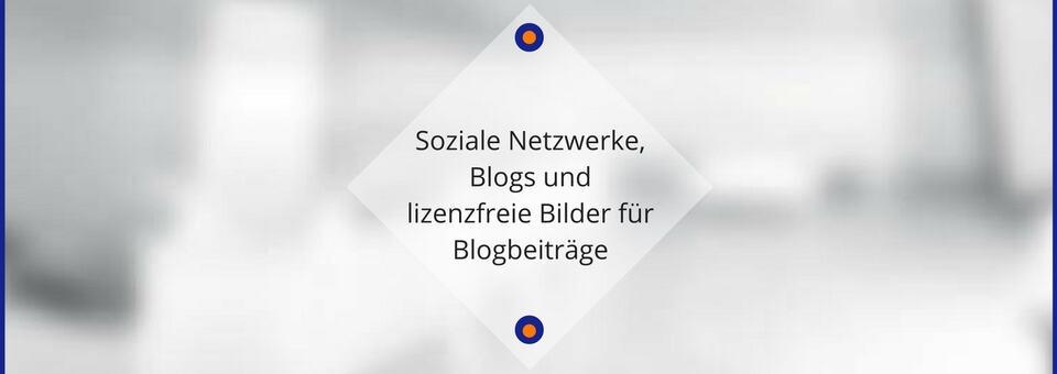 Soziale Netzwerke, Blogs und lizenzfreie Bilder für Blogbeiträge
