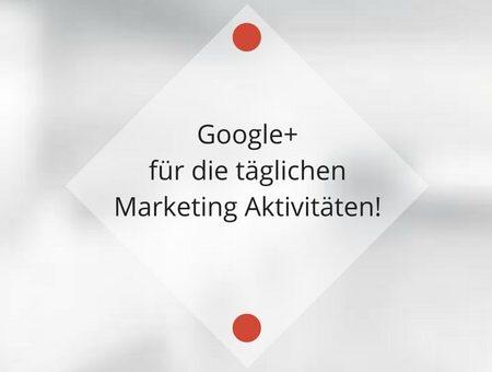 Google+ für die täglichen Marketing Aktivitäten!