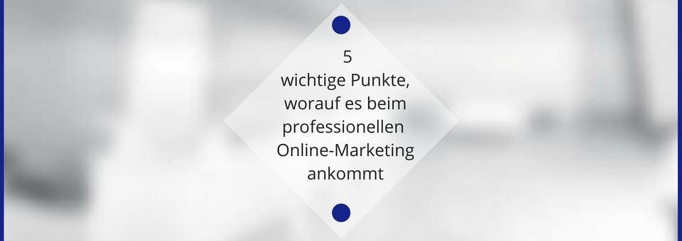 5 wichtige Aspekte beim professionellen Online-Marketing