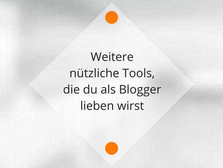 Nützliche Tools für Blogger, die du kennen(lernen) musst