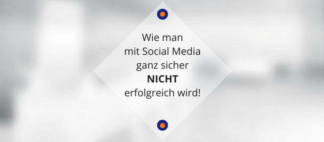 wie-man-mit-social-media-ganz-sicher-nicht-erfolgreich-wird